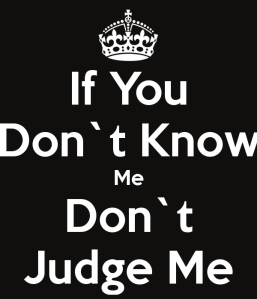 if-you-dont-know-me-dont-judge-me-1